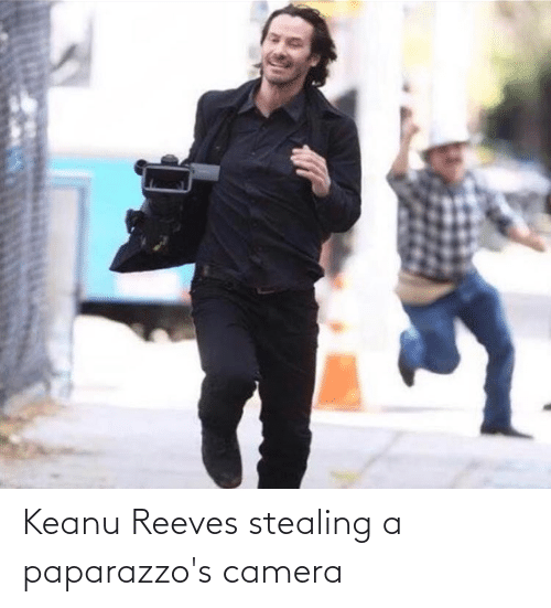 Stealing A: Keanu Reeves stealing a paparazzo's camera
