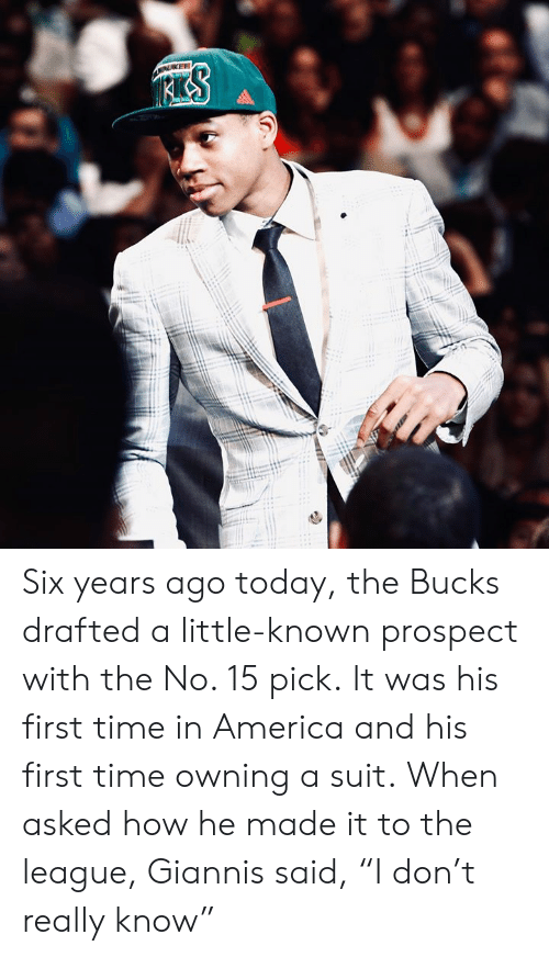 """America, The League, and Time: KEE Six years ago today, the Bucks drafted a little-known prospect with the No. 15 pick.  It was his first time in America and his first time owning a suit.  When asked how he made it to the league, Giannis said, """"I don't really know"""""""
