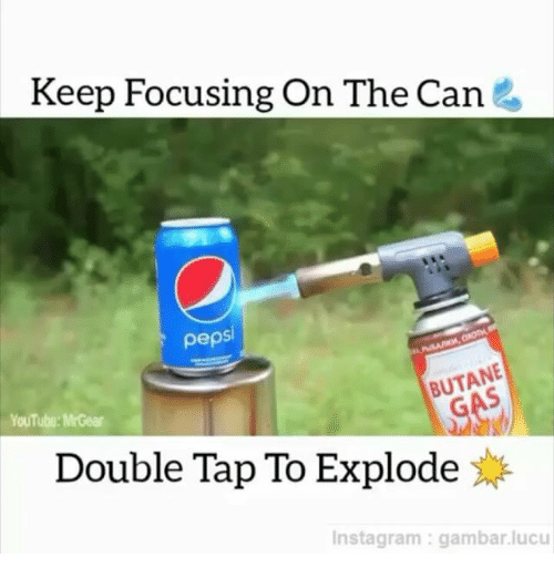 Mrgear: Keep Focusing On The Can  pepsi  BUTANE  YouTube MrGear  Double Tap To Explode  y  Insta gram gambar lucu