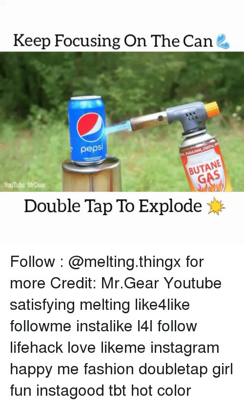 Mrgear: Keep Focusing On The Can  pepsi  GAS  YouTube: MrGear  Double Tap To Explode Follow : @melting.thingx for more Credit: Mr.Gear Youtube satisfying melting like4like followme instalike l4l follow lifehack love likeme instagram happy me fashion doubletap girl fun instagood tbt hot color
