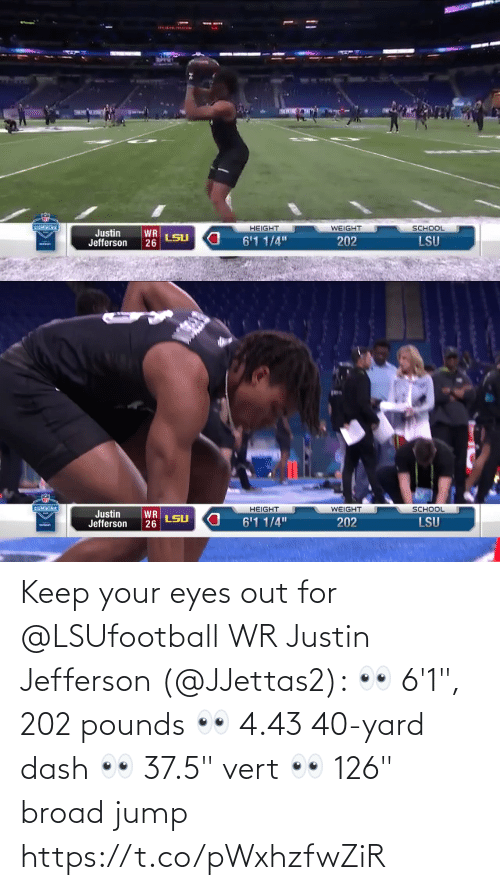 """Justin: Keep your eyes out for @LSUfootball WR Justin Jefferson (@JJettas2):  👀 6'1"""", 202 pounds 👀 4.43 40-yard dash 👀 37.5"""" vert  👀 126"""" broad jump https://t.co/pWxhzfwZiR"""