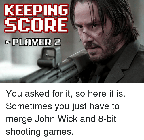 wicks: KEEPING  SCORE  PLANTER 2 You asked for it, so here it is. Sometimes you just have to merge John Wick and 8-bit shooting games.