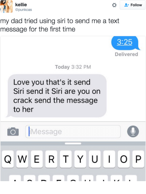 Dad, Love, and Siri: kellie  @punkcas  Follow  my dad tried using siri to send me a text  message for the first time  3:25  Delivered  Today 3:32 PM  Love you that's it send  Siri send it Siri are you on  crack send the message  to her  Message