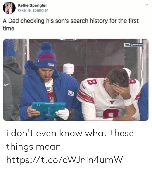 Kellie: Kellie Spangler  @kellie_spangler  A Dad checking his son's search history for the first  time  FOX  GIAN i don't even know what these things mean https://t.co/cWJnin4umW
