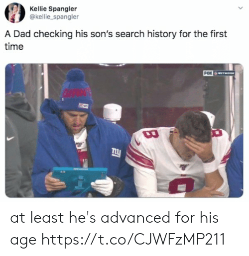 Kellie: Kellie Spangler  @kellie_spangler  A Dad checking his son's search history for the first  time  FOX  GIAN at least he's advanced for his age https://t.co/CJWFzMP211