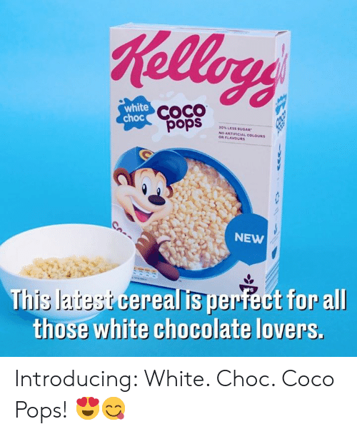 CoCo: Kellogs  white  choc COCO  30% LESS SUuGAR  NO ARTIFICIAL COLOURS  OR FLAVOURS  sdod  NEW  This latest cerealis perfect for allI  those white chocolate lovers. Introducing: White. Choc. Coco Pops! 😍😋