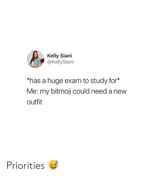 "Huge, New, and For: Kelly Siani  @KellySiani  a huge exam to study for  Me: my bitmoji could need a new  outfit  has a huge exam to study for*"" Priorities 😅"