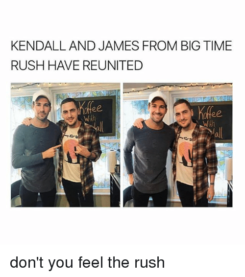 Big Time Rush: KENDALL AND JAMES FROM BIG TIME  RUSH HAVE REUNITED  Wilh  With don't you feel the rush