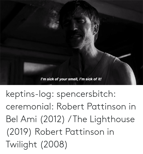 src: keptins-log:  spencersbitch:   ceremonial: Robert Pattinson in Bel Ami (2012) / The Lighthouse (2019)   Robert Pattinson in Twilight (2008)