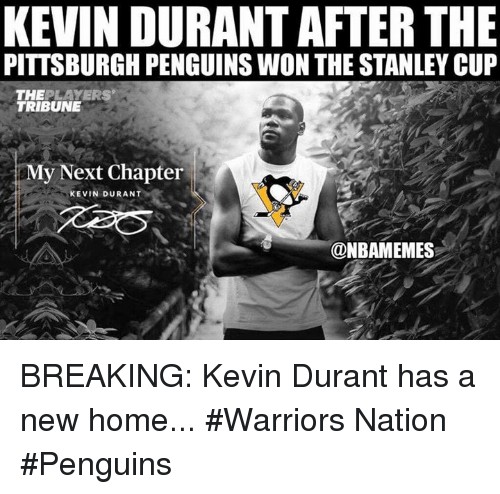 Smy: KEVIN DURANT AFTER THE  PITTSBURGH PENGUINSWON THE STANLEY CUP  THE  PLA MERS  TRIBUNE  SMy Next Chapter  KEVIN DURANT  ONBAMEMES BREAKING: Kevin Durant has a new home... #Warriors Nation #Penguins