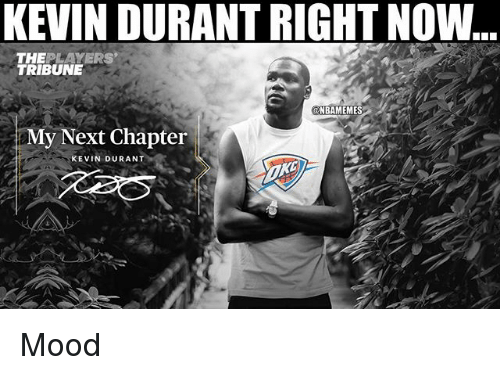 Kevin Durant, Mood, and Nba: KEVIN DURANT RIGHT NOW  THEPLAYERS  TRIBUNE  NBAMEMES  My Next Chapter  KEVIN DURANT Mood