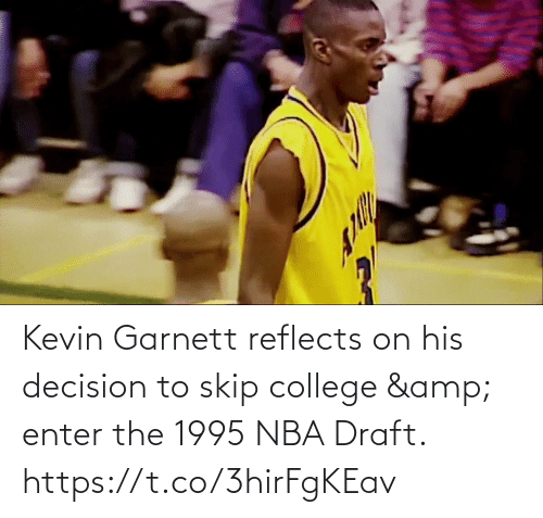 kevin: Kevin Garnett reflects on his decision  to skip college & enter the 1995 NBA Draft.    https://t.co/3hirFgKEav