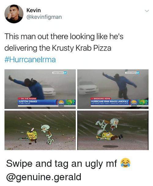 tornadoes: Kevin  @kevinfigman  This man out there looking like he's  delivering the Krusty Krab Pizza  #Hurrcanelma  ON THE PHONE  JUSTON DRAKE  BREAKING NEWS  HURRICANE IRMA MAKES LANDFALL  RAIN&TORNADOES Swipe and tag an ugly mf 😂 @genuine.gerald