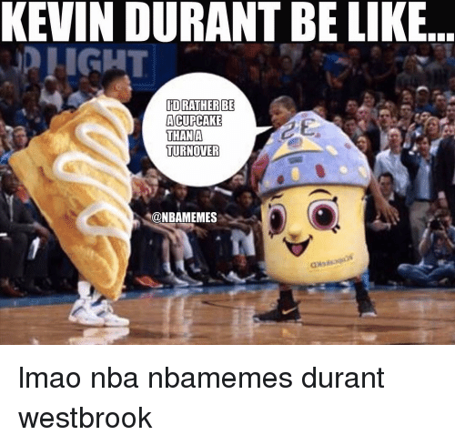 Cupcaking: KEVINDURANTBE LIKE  PLIGHT  HD RATHER BE  A CUPCAKE  THAN A  TURNOVER  @NBAMEMES lmao nba nbamemes durant westbrook