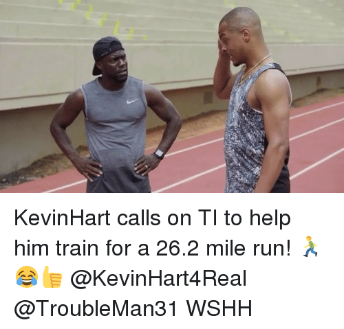 Memes, Run, and Wshh: KevinHart calls on TI to help him train for a 26.2 mile run! 🏃‍♂️😂👍 @KevinHart4Real @TroubleMan31 WSHH