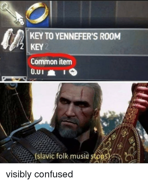 Slavic: KEY TO YENNEFER'S RO0M  2 KEY  Common item  (slavic folk music stpps visibly confused