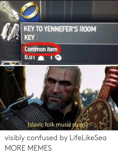 Slavic: KEY TO YENNEFER'S RO0M  2 KEY  Common item  (slavic folk music stpps visibly confused by LifeLikeSea MORE MEMES