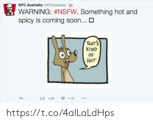 Of Hot: KFC Australia @KFCAustralia 2h  WARNING: #NSFW. Something hot and  spicy is coming soon...  THATS  KIND  OF  HOT  171.5K  1.1K https://t.co/4alLaLdHps