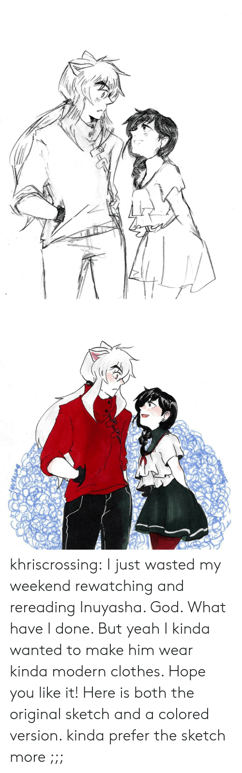 Clothes, God, and Target: khriscrossing:  I just wasted my weekend rewatching and rereading Inuyasha. God. What have I done. But yeah I kinda wanted to make him wear kinda modern clothes. Hope you like it! Here is both the original sketch and a colored version. kinda prefer the sketch more ;;;