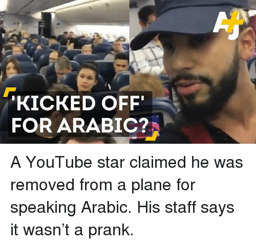 Youtube Star: KICKED OFF  FOR ARABIC? A YouTube star claimed he was removed from a plane for speaking Arabic. His staff says it wasn't a prank.