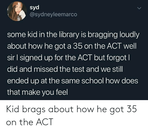 act: Kid brags about how he got 35 on the ACT