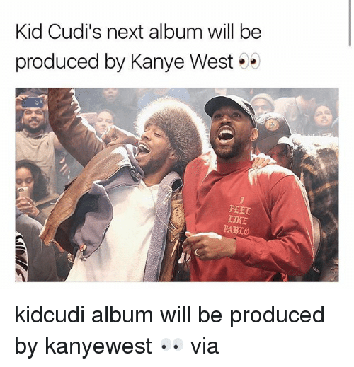 Kanye, Memes, and Kanye West: Kid Cudi's next album will be  produced by Kanye West .  FER  PABIO kidcudi album will be produced by kanyewest 👀 via