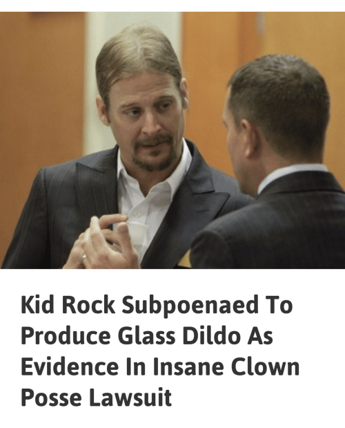 Dildo, Insane Clown Posse, and Kid Rock: Kid Rock Subpoenaed To  Produce Glass Dildo As  Evidence In Insane Clown  Posse Lawsuit