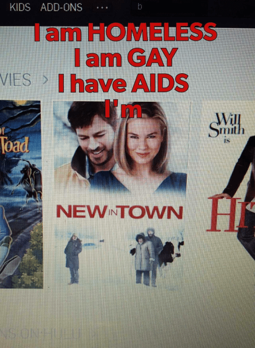 Homeless, Will Smith, and Kids: KIDS ADD-ONS  I am HOMELESS  I am GAY  Ihave AlDS  VIES  Will  Smith  load  uS  NEWNTOWN  オ