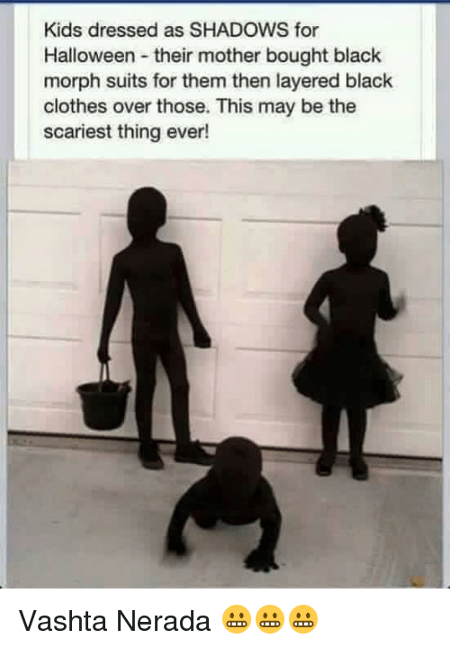 vashta nerada: Kids dressed as SHADOWS for  Halloween their mother bought black  morph suits for them then layered black  clothes over those. This may be the  scariest thing ever! Vashta Nerada 😬😬😬