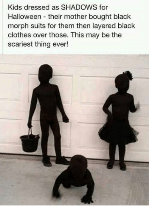 Morphe: Kids dressed as SHADOWS for  Halloween their mother bought black  morph suits for them then layered black  clothes over those  This may be the  scariest thing ever!