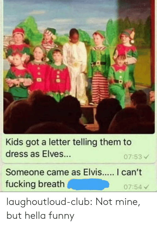 Hella Funny: Kids got a letter telling them to  dress as Elves...  Someone came as Elvis... I can't  fucking breath  07:53  07:54 v laughoutloud-club:  Not mine, but hella funny