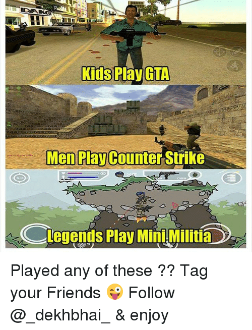 counter strike: Kids Play GTA  Men Play Counter Strike  Legends Play Mini Militia Played any of these ?? Tag your Friends 😜 Follow @_dekhbhai_ & enjoy