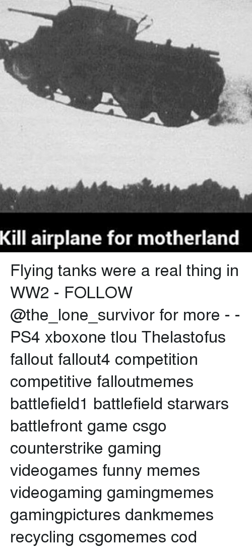 Motherland: Kill airplane for motherland Flying tanks were a real thing in WW2 - FOLLOW @the_lone_survivor for more - - PS4 xboxone tlou Thelastofus fallout fallout4 competition competitive falloutmemes battlefield1 battlefield starwars battlefront game csgo counterstrike gaming videogames funny memes videogaming gamingmemes gamingpictures dankmemes recycling csgomemes cod