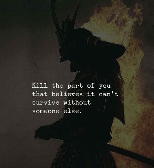 Can, You, and Someone: Kill the part of you  that believes it can t  survive without  someone e se.