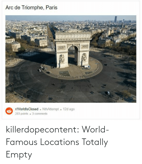 Tumblr, Blog, and World: killerdopecontent:    World-Famous Locations Totally Empty