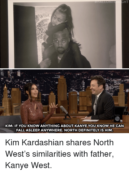 Definitely, Fall, and Kanye: KIM: IF YOU KNOW ANYTHING ABOUT KANYEYOU KNOW HE CAN  FALL ASLEEP ANYWHERE. NORTH DEFINITELY IS HIM Kim Kardashian shares North West's similarities with father, Kanye West.