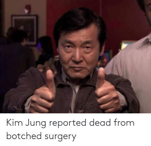 Reported: Kim Jung reported dead from botched surgery