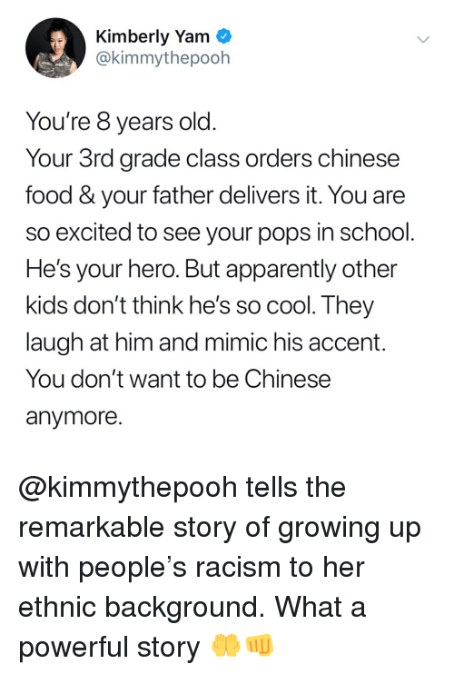 Apparently, Chinese Food, and Food: Kimberly Yam  @kimmythepooh  You're 8 years old  Your 3rd grade class orders chinese  food & your father delivers it. You are  so excited to see your pops in school  He's your hero. But apparently other  kids don't think he's so cool. They  laugh at him and mimic his accent.  You don't want to be Chinese  anymore @kimmythepooh tells the remarkable story of growing up with people's racism to her ethnic background. What a powerful story 🤲👊