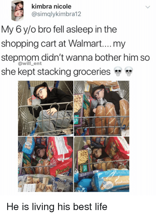 Stacking: Kimbra nicole  @simqlykimbra12  My 6 y/o bro fell asleep in the  shopping cart at Walmart...my  stepmom didn't wanna bother him so  she kept stacking groceries  @will_ent  42 He is living his best life