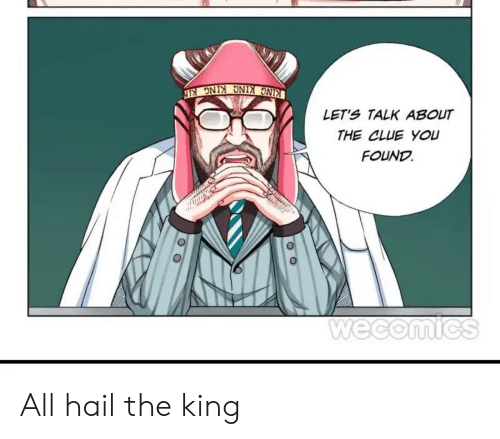 clue: KING KING KING KIN  LET'S TALK ABOUT  THE CLUE YOU  FOUND  Wecomics  O O All hail the king