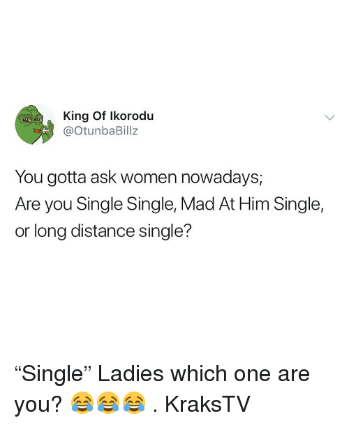 """Are You Single: King Of Ikorodu  @otunbaBillz  You gotta ask women nowadays,  Are you Single Single, Mad At Him Single,  or long distance single? """"Single"""" Ladies which one are you? 😂😂😂 . KraksTV"""