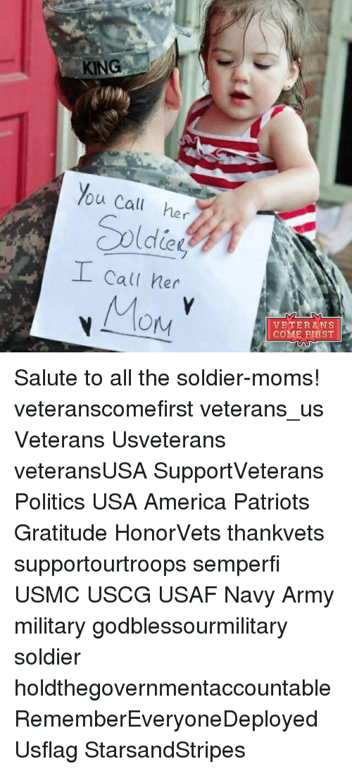 Politeism: KING  You call her  I call her  Mory  VETERANS  COME FIRST Salute to all the soldier-moms! veteranscomefirst veterans_us Veterans Usveterans veteransUSA SupportVeterans Politics USA America Patriots Gratitude HonorVets thankvets supportourtroops semperfi USMC USCG USAF Navy Army military godblessourmilitary soldier holdthegovernmentaccountable RememberEveryoneDeployed Usflag StarsandStripes