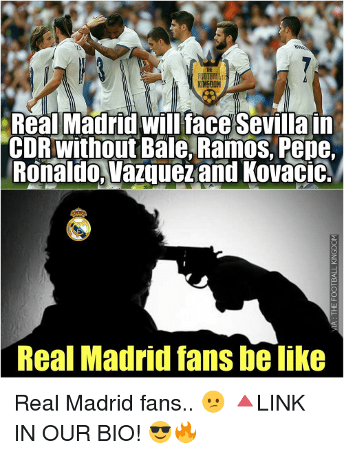 kovacic: KINGDOM  Real Madrid will face Sevillain  CDR without Bale, Ramos, Pepe,  Ronaldo, Vazquez and Kovacic.  Real Madrid fans be like Real Madrid fans.. 😕 🔺LINK IN OUR BIO! 😎🔥