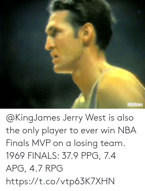 losing: @KingJames Jerry West is also the only player to ever win NBA Finals MVP on a losing team.   1969 FINALS: 37.9 PPG, 7.4 APG, 4.7 RPG   https://t.co/vtp63K7XHN