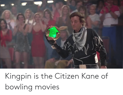 kane: Kingpin is the Citizen Kane of bowling movies