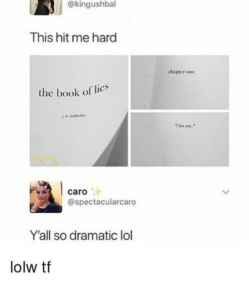 Lol, Memes, and Book: @kingushbal  This hit me hard  chapter one  the book of lies  Lee ew.  caro  @spectacularcaro  Y'all so dramatic lol lolw tf