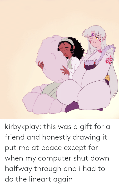 Peace: kirbykplay:  this was a gift for a friend and honestly drawing it put me at peace except for when my computer shut down halfway through and i had to do the lineart again