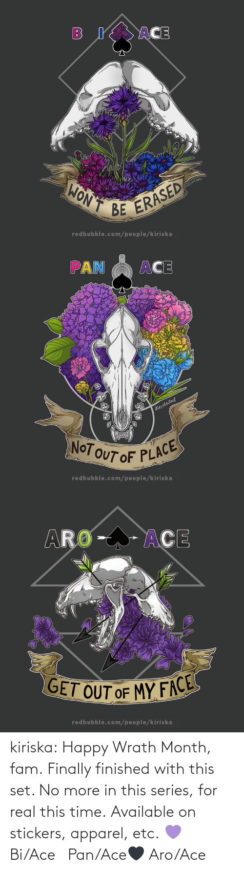 Redbubble: kiriska:  Happy Wrath Month, fam. Finally finished with this set. No more in this series, for real this time. Available on stickers, apparel, etc. 💜 Bi/Ace🤍 Pan/Ace🖤 Aro/Ace