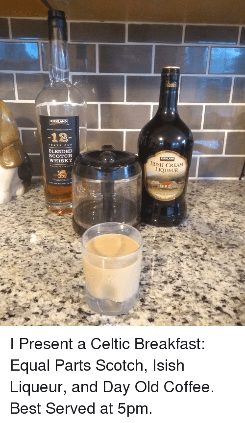 scotch: KIRKLAND  DINTILLED&MATURED IN BCOTLAND  -12  YEAR S OL D  BLENDED  WHISKY  KIRKLAND  RISH CREAM  LIQUEUR  MATURED IN OAK CASK  75L  40% ALC/VOL.  (80P I Present a Celtic Breakfast: Equal Parts Scotch, Isish Liqueur, and Day Old Coffee. Best Served at 5pm.