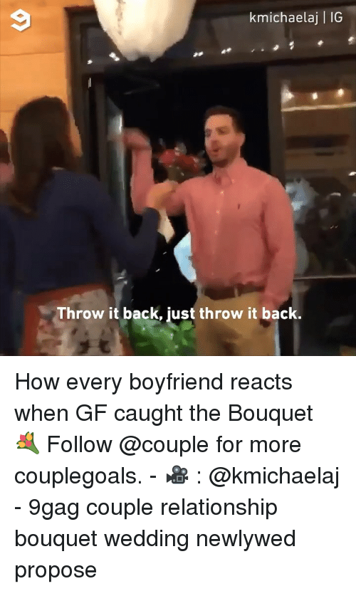 Throw It Back: kmichaelaj | IG  Throw it back, just throw it back. How every boyfriend reacts when GF caught the Bouquet 💐 Follow @couple for more couplegoals. - 🎥 : @kmichaelaj - 9gag couple relationship bouquet wedding newlywed propose